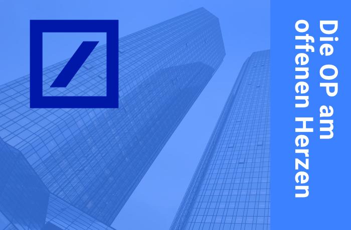 Operation am offenen Herzen – Deutsche Bank